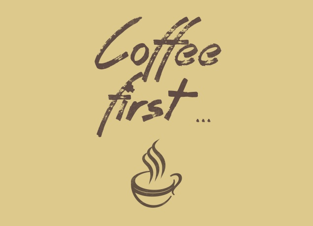 Design Coffee First ...