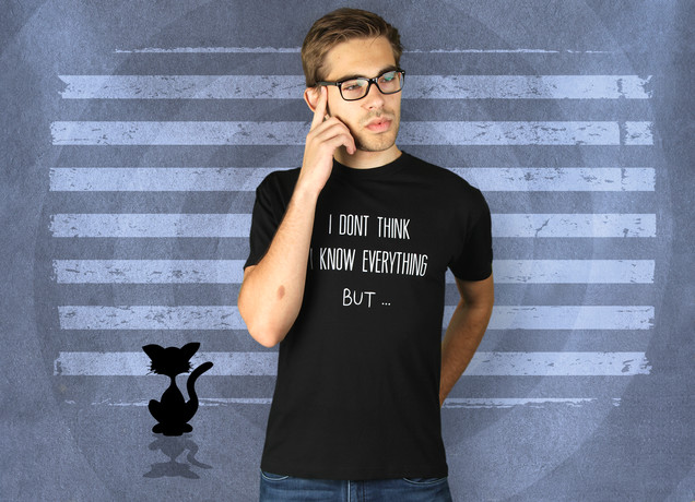 Herren T-Shirt I Dont Think I Know Everything