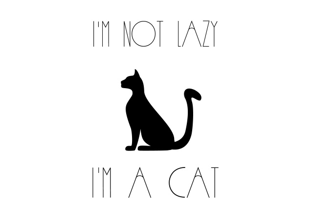 Design I'm Not Lazy, I'm a Cat