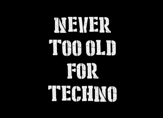 Design Never Too Old For Techno