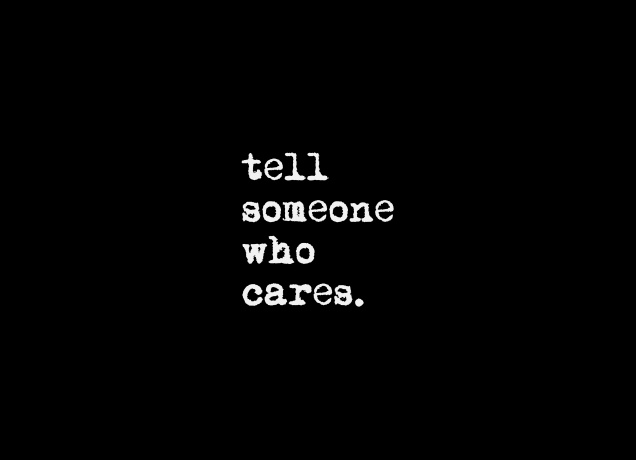 Design Tell Someone Who Cares