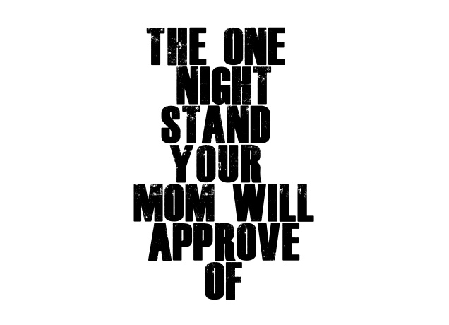 T-Shirt The One Night Stand Your Mom Will Approve Of