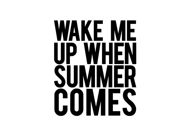 Design Wake Me Up When Summer Comes