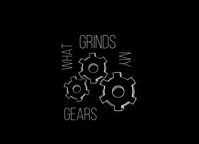 Design What Grinds My Gears
