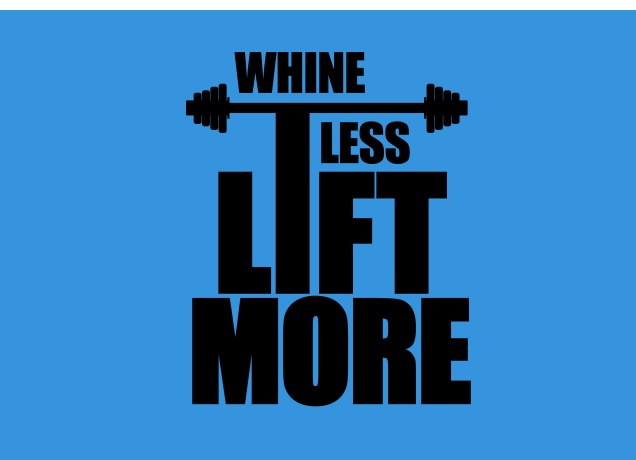 Design Whine Less, Lift More