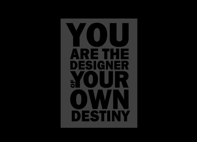 Design You Are The Designer Of Your Own Destiny
